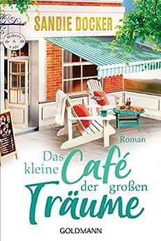 Das kleine Café der großen Träume: Roman (German Edition) by [Sandie Docker, Ulrike Laszlo]