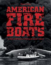 American Fireboats: The History of Waterborne Firefighting and Rescue in America