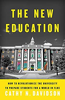 The New Education: How to Revolutionize the University to Prepare Students for a World In Flux by [Cathy N. Davidson]