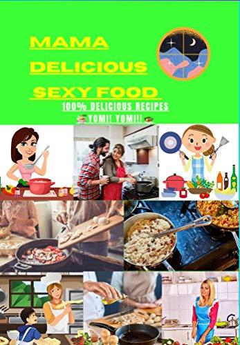 MAMA DELICIOUS SEXY FOOD