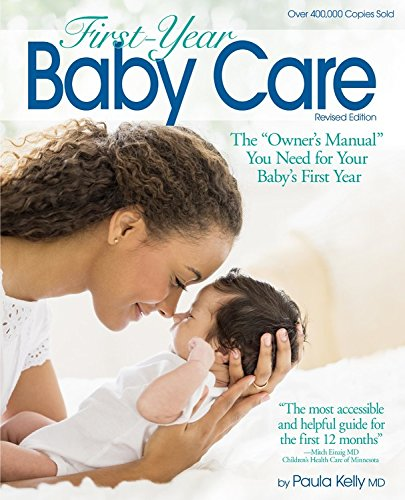 """First Year Baby Care (2016): The """"Owner's Manual"""" You Need for Your Baby's First Year"""