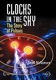 Clocks in the Sky: The Story of Pulsars (Springer Praxis Books)