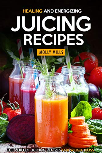 Healing and Energizing Juicing Recipes: The Perfect Juicing Recipes for Weight Loss (English Edition)