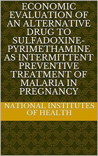 Economic Evaluation of an Alternative Drug to Sulfadoxine-Pyrimethamine as Intermittent Preventive Treatment of Malaria in Pregnancy (English Edition)