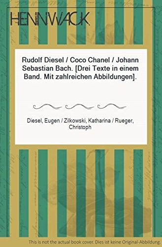 Rudolf Diesel , Coco Chanel , Johann Sebastian Bach. (Drei Texte in einem Band. Mit zahlreichen Abbildungen).