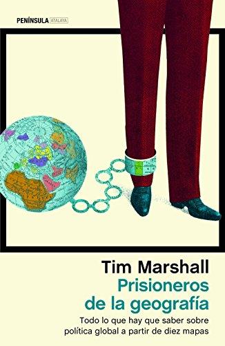 Prisioneros de la geografía: Todo lo que hay que saber sobre política global a partir de diez mapas (ATALAYA)