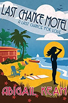 Last Chance Motel: Happily-Ever-After Sweet Romance 1(A humerous tale of loss, love, and redemption) (A Last Chance For Love Series) by [Abigail Keam]
