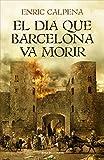 El dia que Barcelona va morir (Catalan Edition)