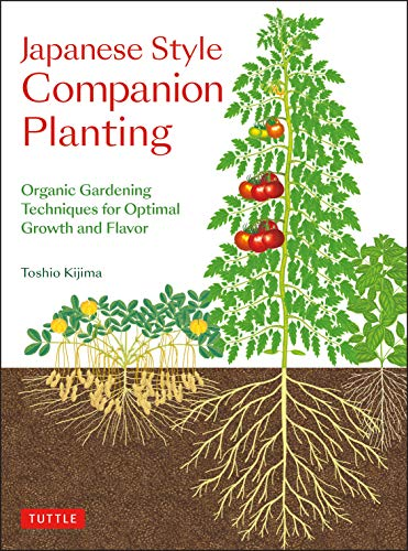 Compare Textbook Prices for Japanese Style Companion Planting: Organic Gardening Techniques for Optimal Growth and Flavor Illustrated Edition ISBN 9784805315491 by Kijima, Toshio