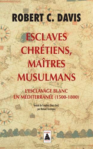 Esclavos cristianos, amos musulmanes: esclavitud blanca en el Mediterráneo (1500-1800)