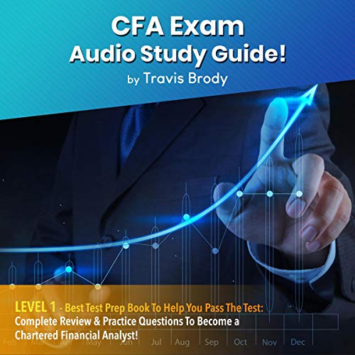 CFA Exam Audio Study Guide! Level 1: Best Test Prep Book to Help You Pass the Test: Complete Review & Practice Questions to Become a Chartered Financial Analyst!