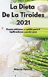 La Dieta De La Tiroides 2021: Recetas deliciosas y rápidas para el hipotiroidismo y perder peso. Thyroid Diet (Spanish Edition)