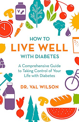 How to Live Well with Diabetes: A Comprehensive Guide to Taking Control of Your Life with Diabetes