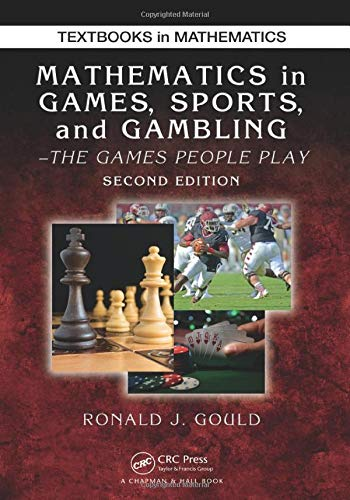 Compare Textbook Prices for Mathematics in Games, Sports, and Gambling: The Games People Play, Second Edition Textbooks in Mathematics 2 Edition ISBN 9781498719520 by Gould, Ronald J.