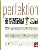 Perfektion - Die Wissenschaft des guten Kochens: Band 2 - Beste Zubereitung von Gemüse, Eiern, Käse - Kräutern - Über 100 Rezepte
