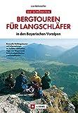 Die schönsten Bergtouren für Langschläfer in den Bayerischen Voralpen: 30 kurze, erlebnisreiche, oft kindergerechte Wanderungen zwischen den Ammergauer ... detaillierte Beschreibung und vielen Tipps