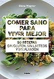 Comer sano para vivir mejor: 50 recetas sin gluten, sin lácteos y sin almidón (Sabores)