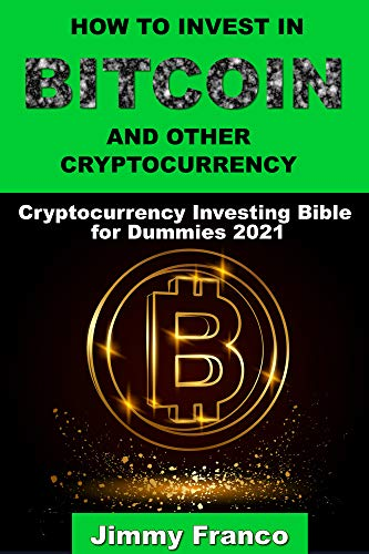 HOW TO INVEST IN BITCOIN AND OTHER CRYPTOCURRENCY: Cryptocurrency Investing Bible for Dummies 2021 (Best book on Understanding Bitcoin and How It Works)