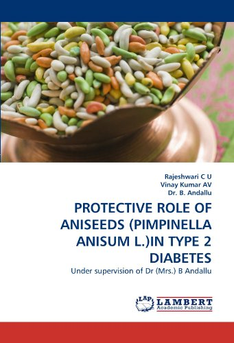 PROTECTIVE ROLE OF ANISEEDS (PIMPINELLA ANISUM L.)IN TYPE 2 DIABETES: Under supervision of Dr (Mrs.) B Andallu