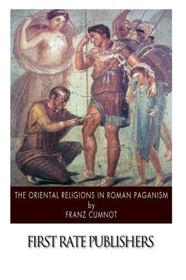 The Oriental Religions in Roman Paganism by Franz Cumnot (2015-01-04)