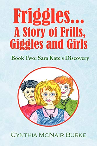 Friggles... A Story of Frills, Giggles and Girls: Book Two: Sara Kate's Discovery
