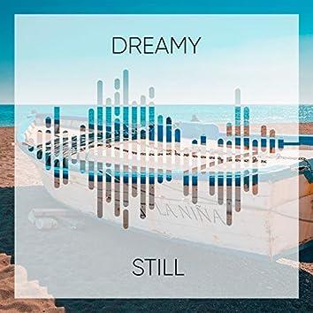 #Dreamy Still