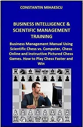 Compare Textbook Prices for Business Intelligence & Scientific Management Training: Business Management Manual Using Scientific Chess vs. Computer, Chess Online and Instructive ... Educational software for schools Volume 1  ISBN 9781515034148 by Mihaescu, Constantin V.,Mihaescu, Constantin V.