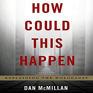 How Could This Happen     Explaining the Holocaust              By:                                                                                                                                 Dan McMillan                               Narrated by:                                                                                                                                 Robert Blumenfeld                      Length: 6 hrs and 56 mins     18 ratings     Overall 4.4