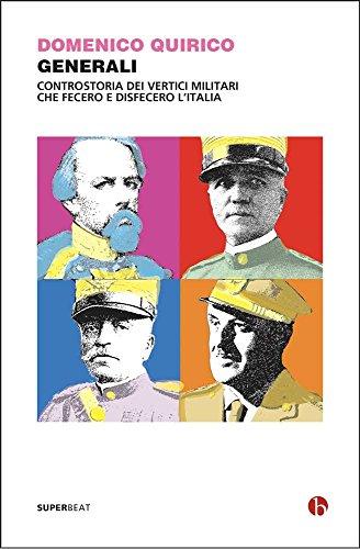 Generali: Controstoria dei vertici militari che fecero e disfecero l'Italia