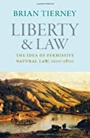 Liberty and Law: The Idea of Permissive Natural Law, 1100-1800 (Studies in Medieval and Early Modern Canon Law) by Brian Tierney(2014-02-03)