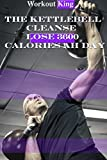 The Kettlebell Cleanse: Lose 3600 Calories Ah Day (English Edition)