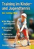 Training im Kinder- und Jugendtennis - Der richtige Weg - Manfred Grosser