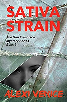 Sativa Strain, The San Francisco Mystery Series, Book 5 by [Alexi Venice]