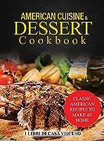 American Cuisine & Dessert Cookbook: Classic American Recipes to Make at Home