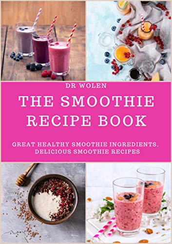 THE SMOOTHIE RECIPE BOOK: Great Healthy Smoothie...