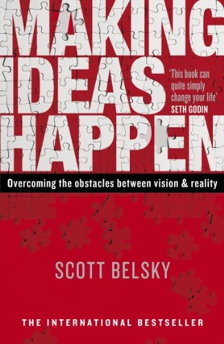Making Ideas Happen: Overcoming the Obstacles Between Vision and Reality (English Edition)