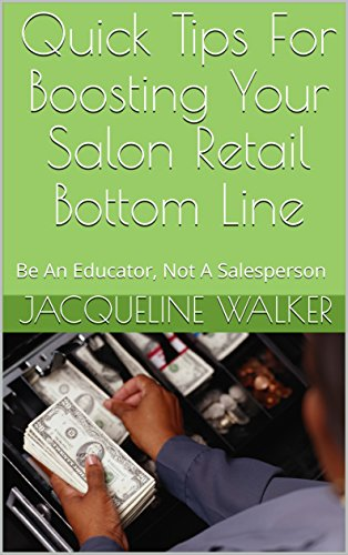 Quick Tips For Boosting Your Salon Retail Bottom Line: Be An Educator, Not A Salesperson (English Edition)