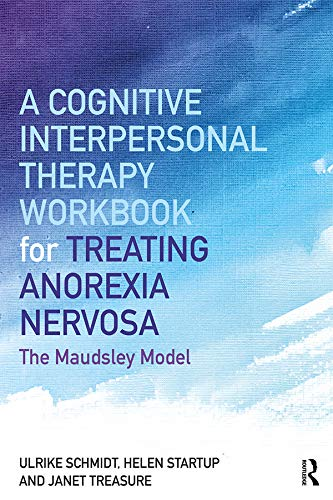 A Cognitive-Interpersonal Therapy Workbook for Treating Anorexia Nervosa: The Maudsley Model (English Edition)