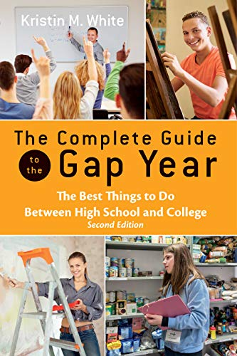 The Complete Guide to the Gap Year: The Best Things to Do Between High School and College, Second Edition