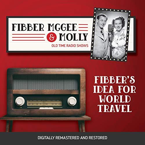 Couverture de Fibber McGee and Molly: Fibber's Idea for World Travel