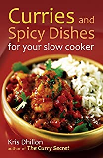 Curries and Spicy Dishes for Your Slow Cooker by Kris Dhillon (21-Jul-2011) Paperback