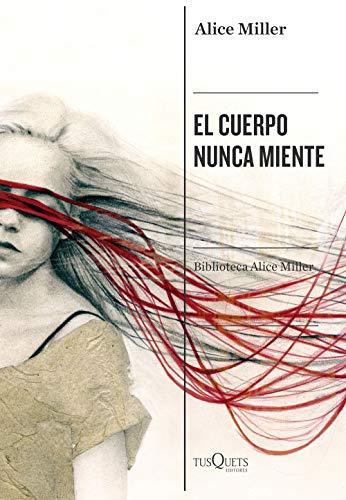 El cuerpo nunca miente (Biblioteca Alice Miller) (Spanish Edition)