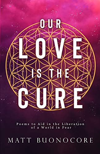 Our Love is the Cure: Poems to aid in the liberation of a world in fear