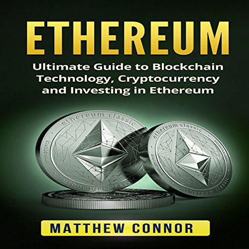 Ethereum: Ultimate Guide to Blockchain Technology, Cryptocurrency and Investing in Ethereum cover art