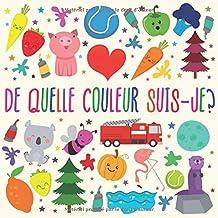 De Quelle Couleur Suis-je?: Un jeu de devinettes amusant pour les enfants de 2 à 4 ans (French Edition) PDF