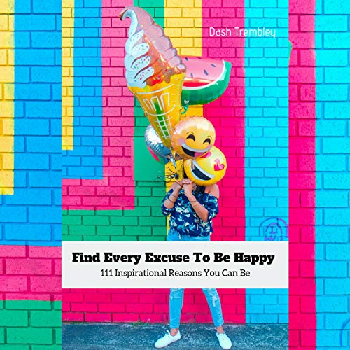 Find Every Excuse to Be Happy audiobook cover art