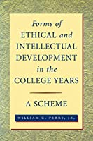 Forms of Ethical Intellectual Development in the College Years: A Scheme (Jossey Bass Higher & Adult Education Series)