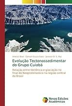 Evolução Tectonossedimentar do Grupo Cuiabá: Relação entre tectônica e glaciação no final do Neoproterozóico na região central do Brasil (Portuguese Edition)