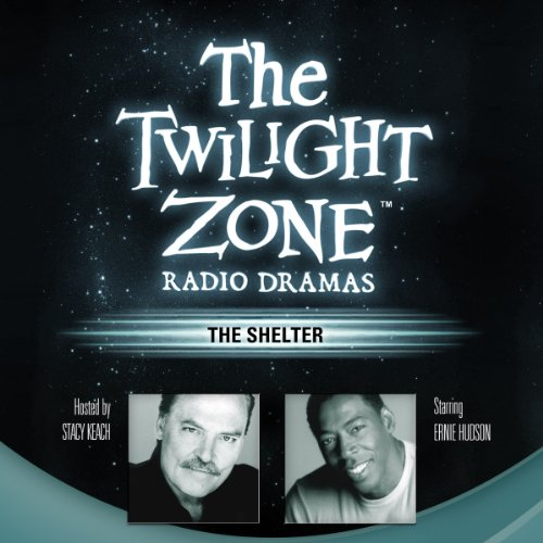 The Shelter     The Twilight Zone Radio Dramas              By:                                                                                                                                 Rod Serling                               Narrated by:                                                                                                                                 Ernie Hudson                      Length: 39 mins     Not rated yet     Overall 0.0
