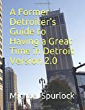 A Former Detroiter s Guide to Having a Great Time in Detroit (Travel Guides)
